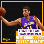 Lonzo Ball and Brandon Ingram need Brook Lopez to stay healthy